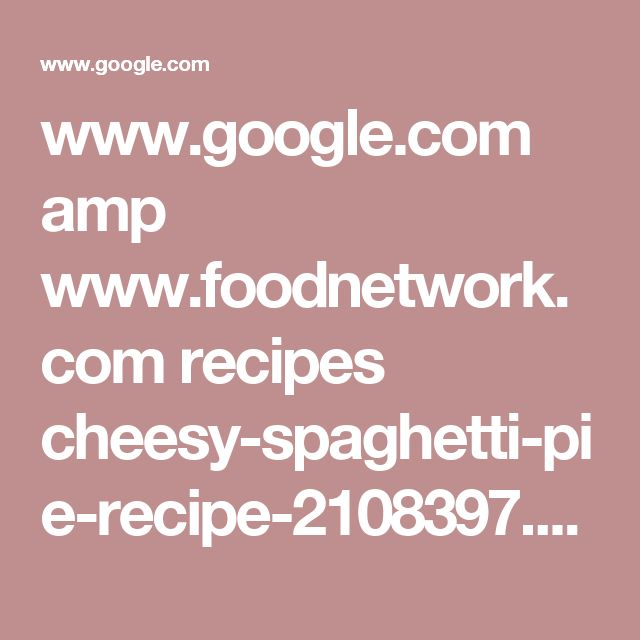 www.google.com amp www.foodnetwork.com recipes cheesy-spaghetti-pie-recipe-2108397.amp