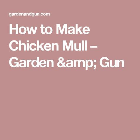 How to Make Chicken Mull – Garden & Gun