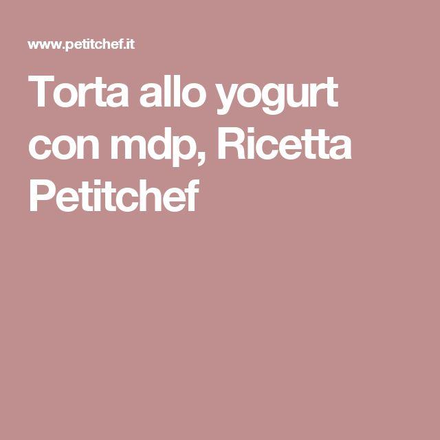 Torta allo yogurt con mdp, Ricetta Petitchef