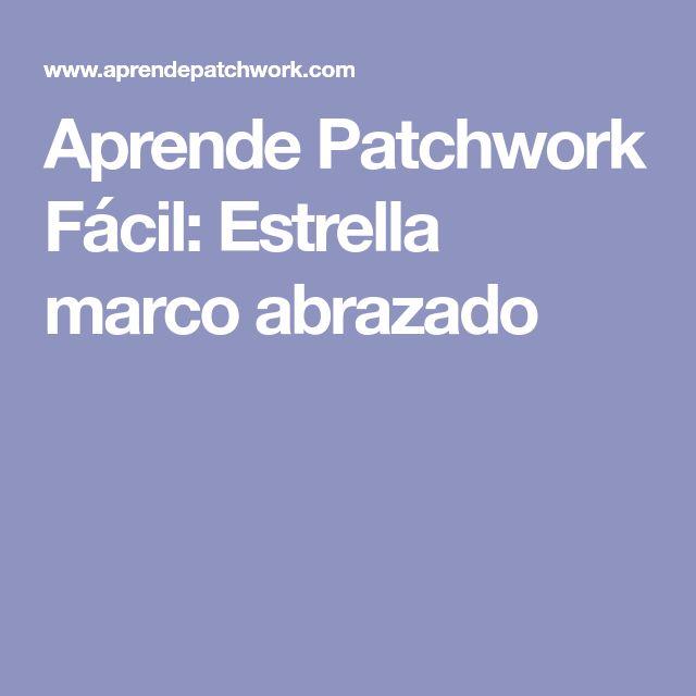 Aprende Patchwork Fácil: Estrella marco abrazado