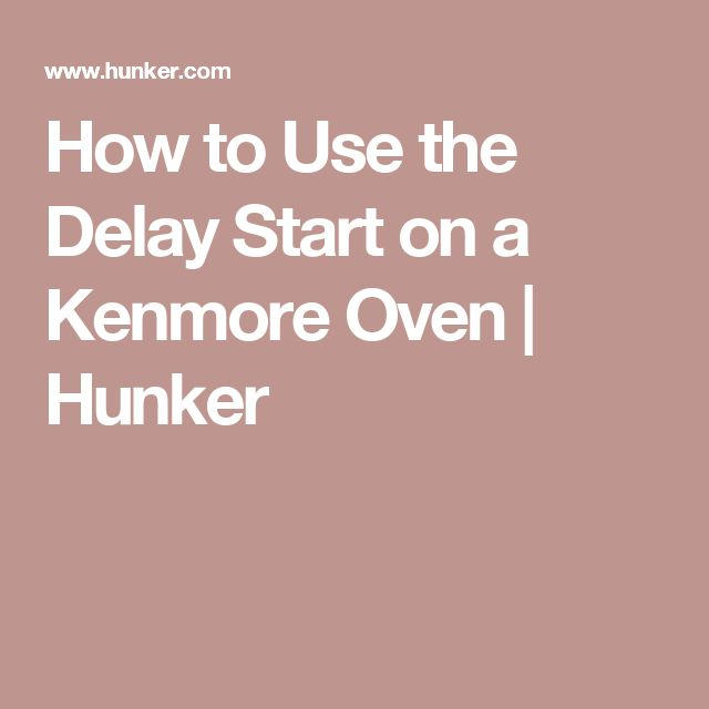 How to Use the Delay Start on a Kenmore Oven | Hunker