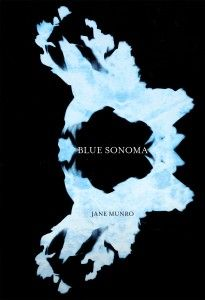 Griffin Poetry Prize 2015 Canadian Shortlist - Blue Sonoma, by Jane Munro