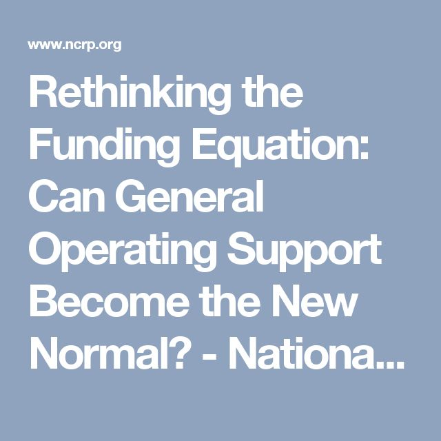 Rethinking the Funding Equation: Can General Operating Support Become the New Normal? - National Committee For Responsive Philanthropy