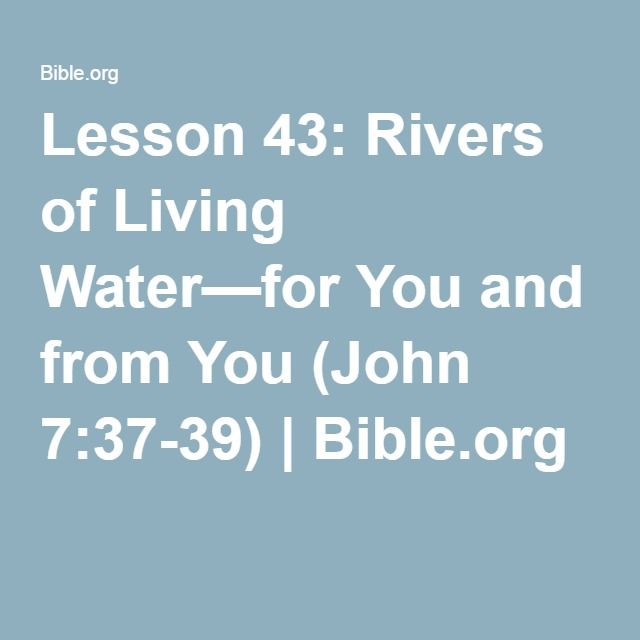 Lesson 43: Rivers of Living Water—for You and from You (John 7:37-39) | Bible.org