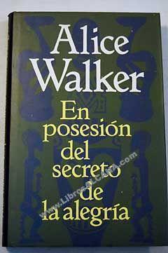 En posesión del secreto de la alegría- Alice Walker