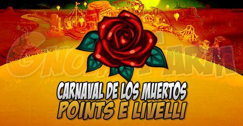 Carnaval De Los Muertos: Points e Livelli tempo stimato per la lettura di questo articolo 2 minuti  I puntiper avanzare di livello nella Carnaval De Los Muertos si chiamano CarnavalPoints!  Come al solito otterremo CarnavalPointssvolgendo la normale attività in Farm e saremo avvisati da un popup ad ogni passaggio di livello!    A ogni livello otterremo un premio nuovo (consumabili e materiali):  Livello 2 -> Turbo Charger  Livello 3 -> Small Can of Fuel  Livello 4 -> Unwither  Livello 5…