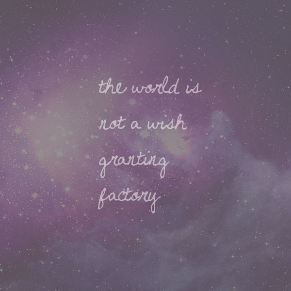 """The world is not a wish granting factory."" - The Fault in Our Stars by fixingtoshine"