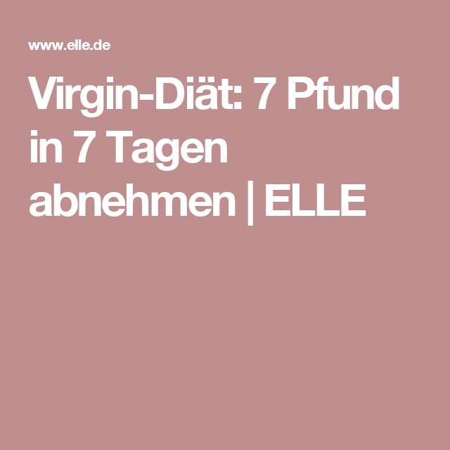 Virgin-Diät: 7 Pfund in 7 Tagen abnehmen | ELLE