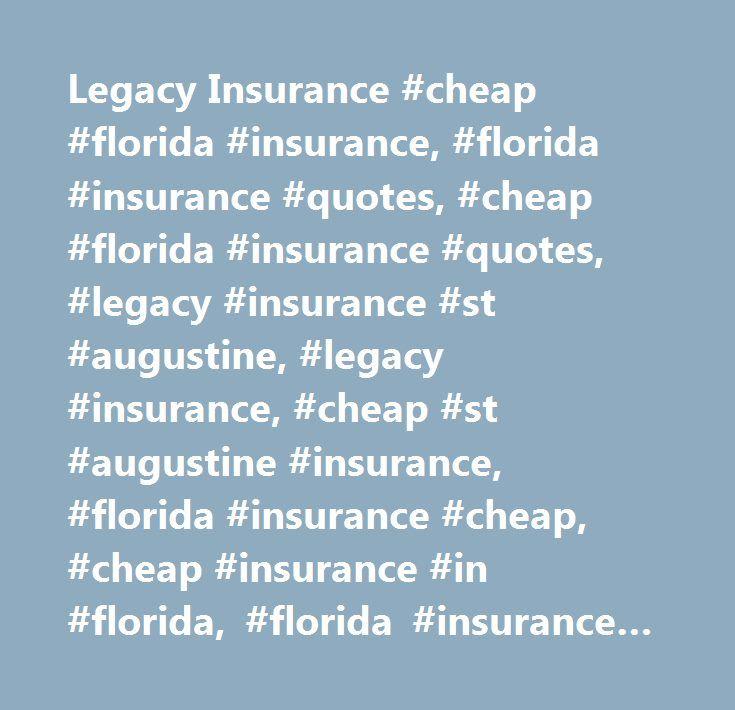 Legacy Insurance #cheap #florida #insurance, #florida #insurance #quotes, #cheap #florida #insurance #quotes, #legacy #insurance #st #augustine, #legacy #insurance, #cheap #st #augustine #insurance, #florida #insurance #cheap, #cheap #insurance #in #florida, #florida #insurance #broker, #florida #insurance #agency…