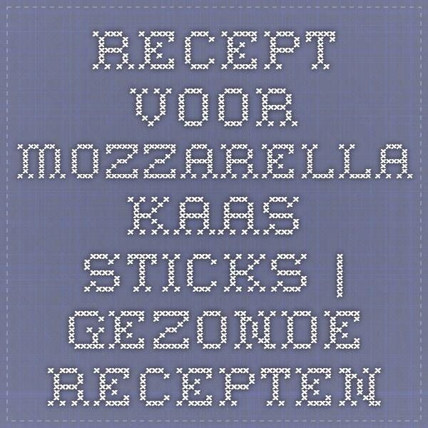 Recept voor Mozzarella Kaas Sticks | Gezonde Recepten
