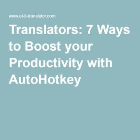 Translators: 7 Ways to Boost your Productivity with AutoHotkey
