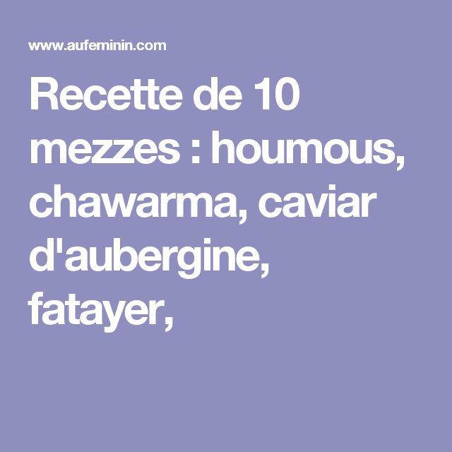 Recette de 10 mezzes : houmous, chawarma, caviar d'aubergine, fatayer,