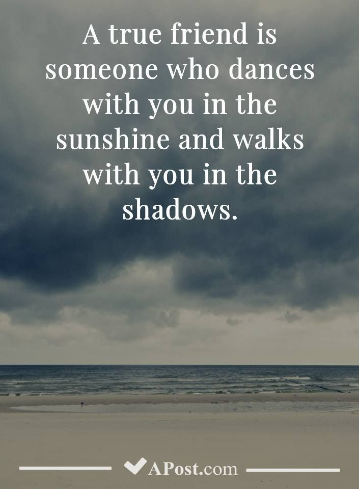 A True Friends Is Someone Who Dances With You In The Sunshine And Walks With You In The True Friends Quotes Beautiful Friend Quotes Inspirational Friend Quotes