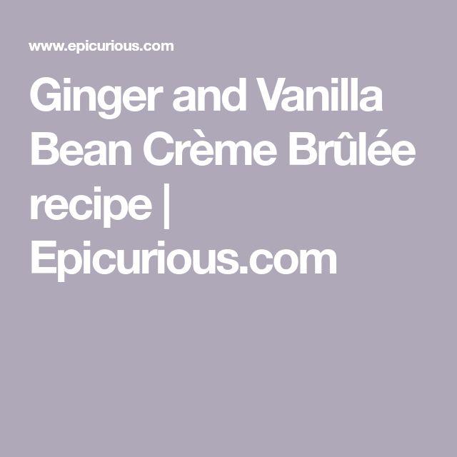 Ginger And Vanilla Bean Creme Brulee Recipe Food Beverages