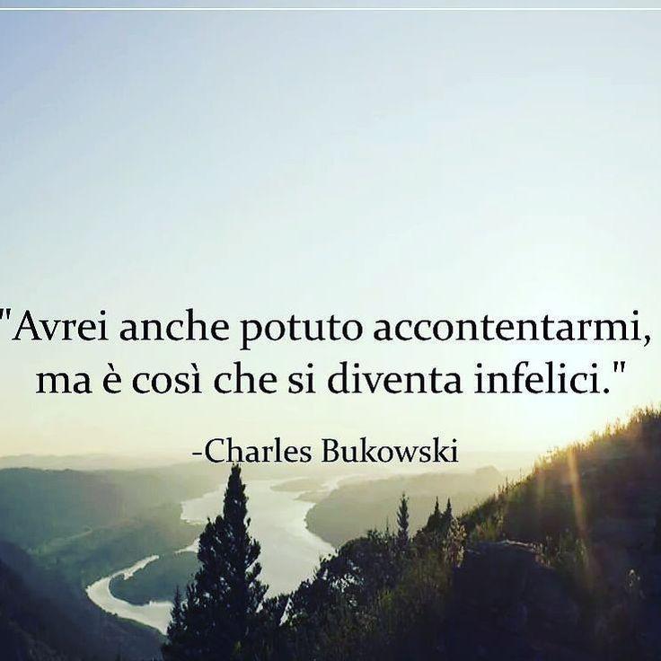 ...mai accontentarsi nella vita... #charlesbukowski #aforismi #vivalavida…