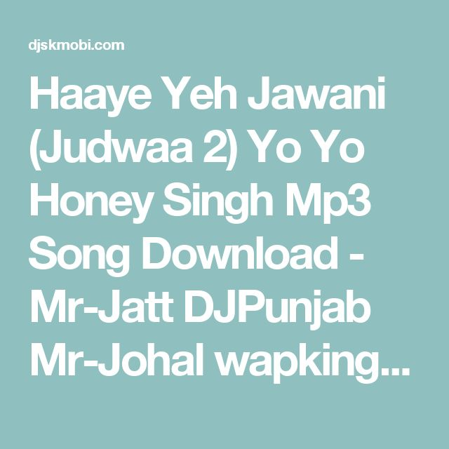 Haaye Yeh Jawani (Judwaa 2) Yo Yo Honey Singh  Mp3 Song Download - Mr-Jatt DJPunjab Mr-Johal wapking djmaza songspk Download Free Download - DjskMobi.Com