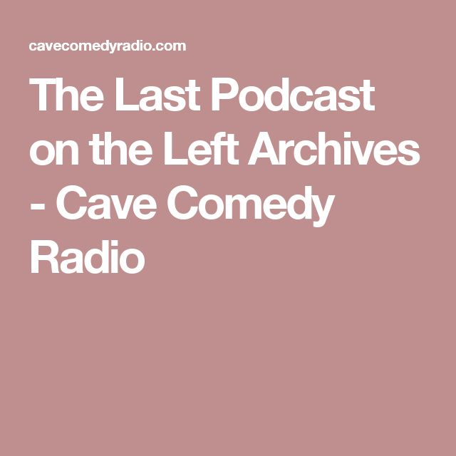 The Last Podcast on the Left Archives - Cave Comedy Radio