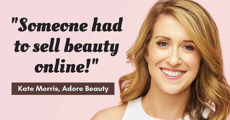 Kate Morris of Adore Beauty identified a gap in the market when working in a department store. She then built Australia's largest online cosmetic retailer.