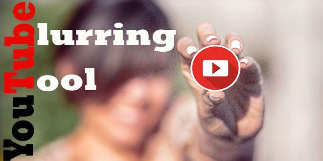 YouTube blurring tool: How To use YouTube blurring Tool