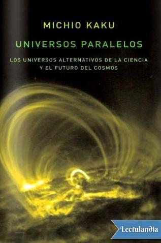 En Universos Paralelos Michio Kaku Hace Gala De Todo Su Formidable Talento Didáctico Para Enfrentarse A Una De L Universo Paralelo Libros Libros De Misterio