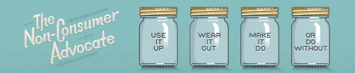 Use it up, wear it out, make it do or do without.