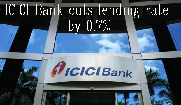 ICICI Bank cuts lending rate by 0.7%