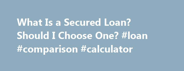 What Is a Secured Loan? Should I Choose One? #loan #comparison #calculator http://loan.remmont.com/what-is-a-secured-loan-should-i-choose-one-loan-comparison-calculator/  #collateral loans # Secured Loans By Miriam Caldwell. Money in Your 20s Expert Miriam Caldwell is a freelance writer with a specialty in personal finance. She believes that you can lay a solid foundation by starting to manage your finances in your twenties. Continue Reading Below Banks will do this for customers who are…