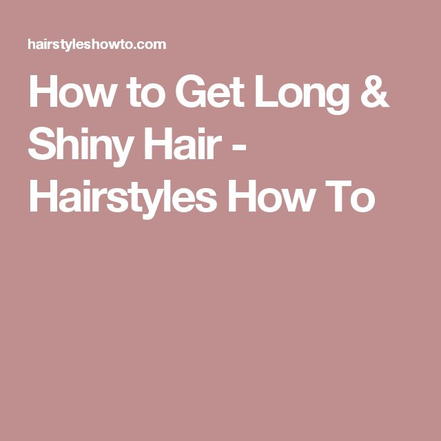 How to Get Long & Shiny Hair - Hairstyles How To