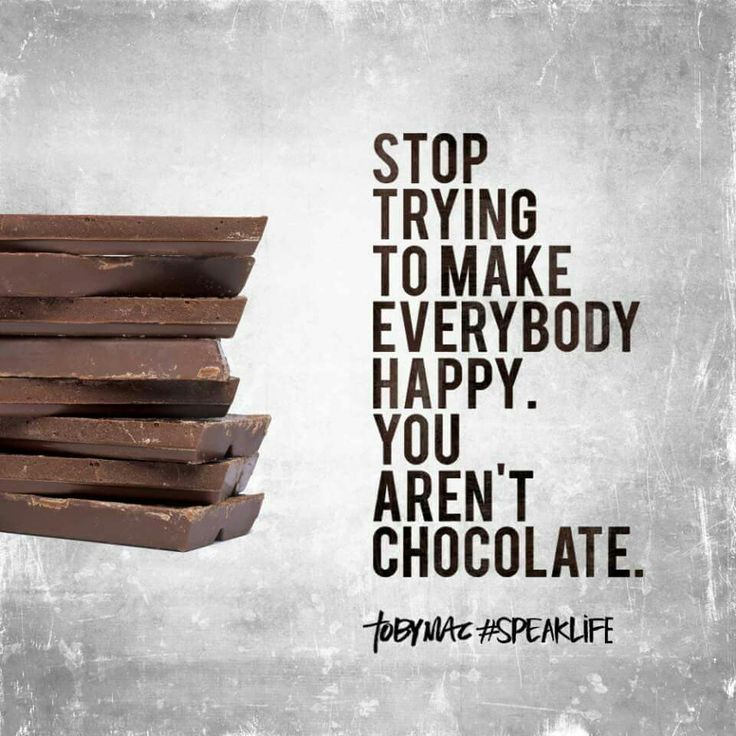 Stop trying to make everybody happy. You aren't chocolate.-Toby Mac #speaklife