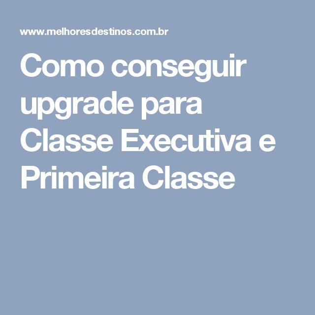 Como conseguir upgrade para Classe Executiva e Primeira Classe