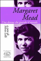 Margaret Mead. Una donna che guarda il mondo
