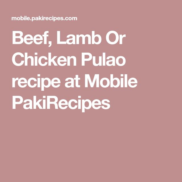 Beef, Lamb Or Chicken Pulao recipe at Mobile PakiRecipes