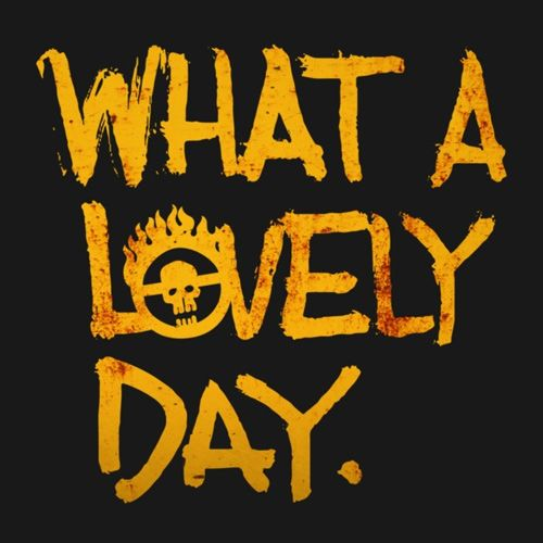 Mad Max What a Lovely Day Fury Road shirt.