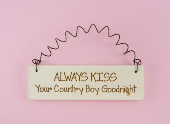 LITTLE SIGN Always Kiss Your Country Boy Goodnight - Cute Home Decor Laser Engraved Country Distressed Humorous Phrase on Etsy, $5.50