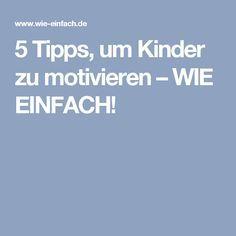 5 Tipps, um Kinder zu motivieren – WIE EINFACH!