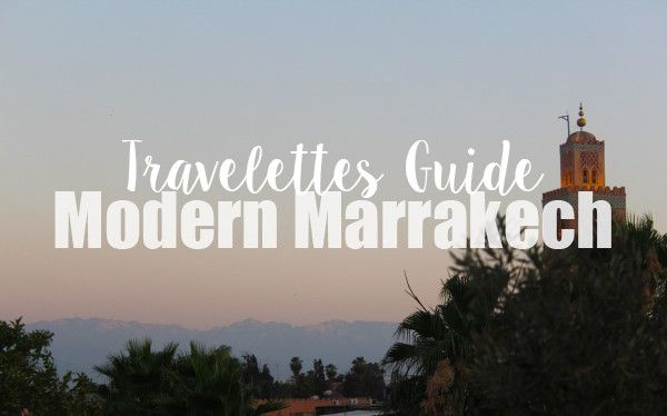 The Travelettes Guide to modern Marrakech