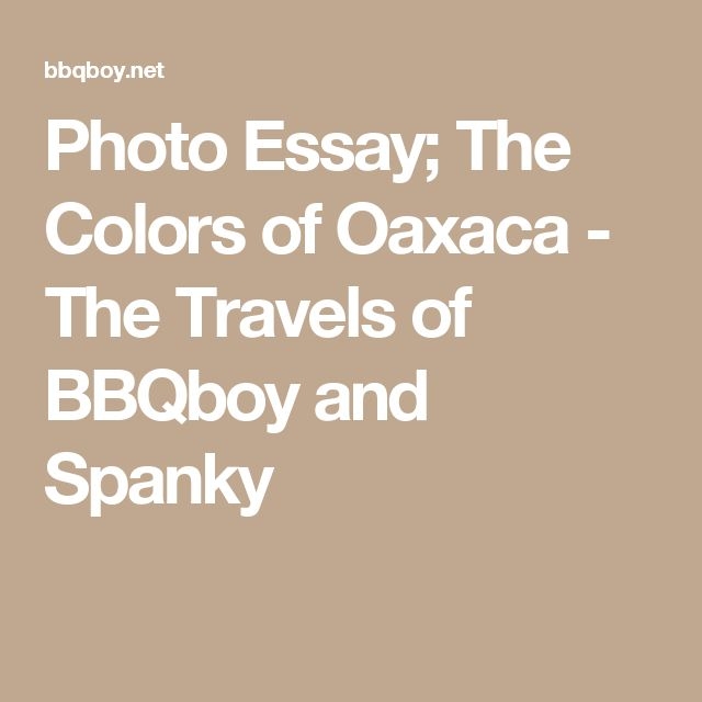 Photo Essay; The Colors of Oaxaca - The Travels of BBQboy and Spanky