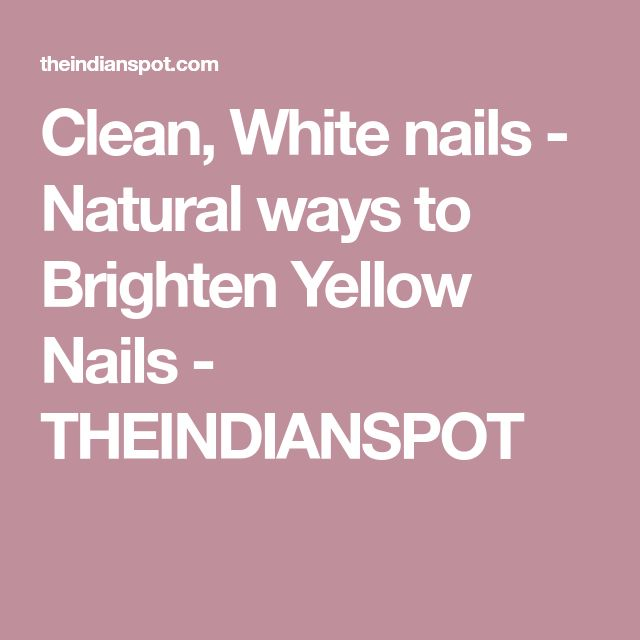 Clean, White nails - Natural ways to Brighten Yellow Nails - THEINDIANSPOT