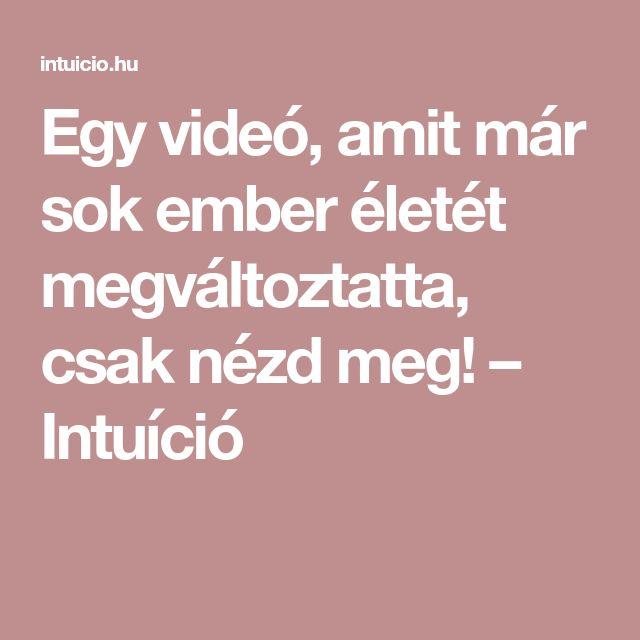 Egy videó, amit már sok ember életét megváltoztatta, csak nézd meg! – Intuíció