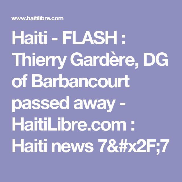 Haiti - FLASH : Thierry Gardère, DG of Barbancourt passed away - HaitiLibre.com : Haiti news 7/7