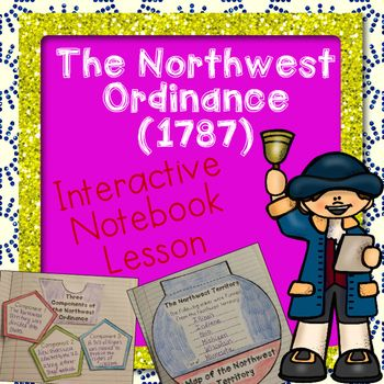 This print 'n go lesson contains everything you need to teach about the Northwest Ordinance (1787). I created this lesson because I couldn't find any quality, elementary-aged materials for teaching about this historical time period. Your students will love making these foldables and learning about the Northwest Ordinance.    You may use this lesson with or without interactive notebooks. Your students will love these active, engaging materials.