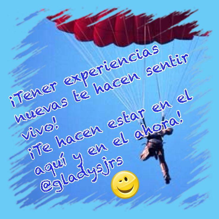 ¡Tener #experiencias nuevas te hacen #sentir #vivo!  ¡Te hacen estar en el aquí y en el ahora! ¿Cada cuanto tiempo tienes experiencias nuevas? @Gladysjrs Rodríguez