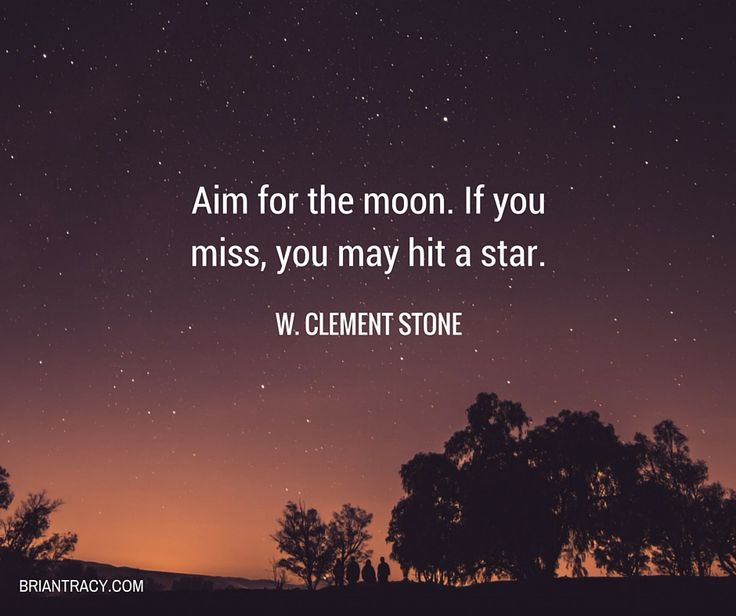 Aim for the moon. If you miss, you may hit a star. - W. Clement Stone #BrianTracy #Quote #QOTD #QuoteOfTheDay