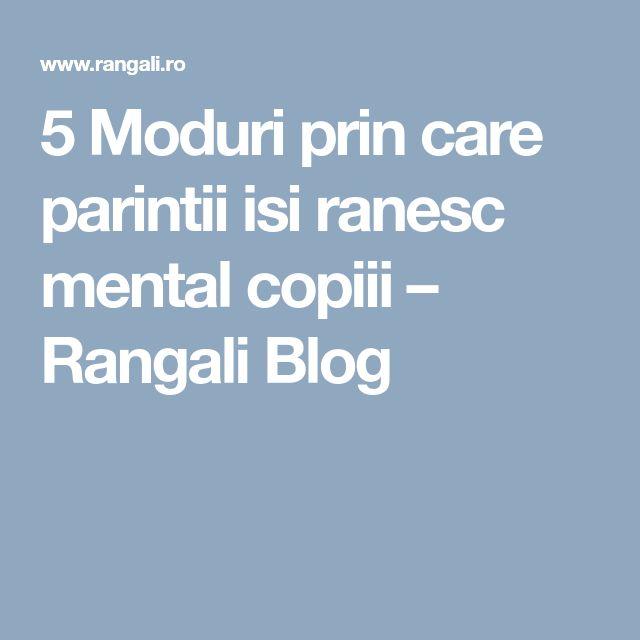 5 Moduri prin care parintii isi ranesc mental copiii – Rangali Blog