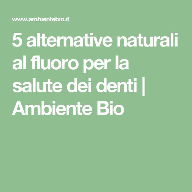 5 alternative naturali al fluoro per la salute dei denti | Ambiente Bio
