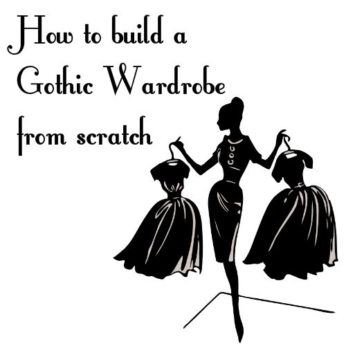 The Everyday Goth: Building a Goth Wardrobe from Scratch