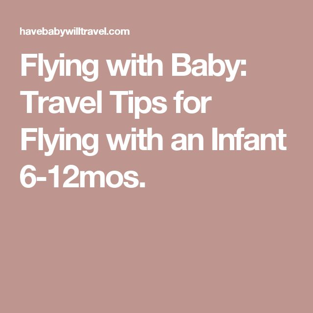 Flying with Baby: Travel Tips for Flying with an Infant 6-12mos.
