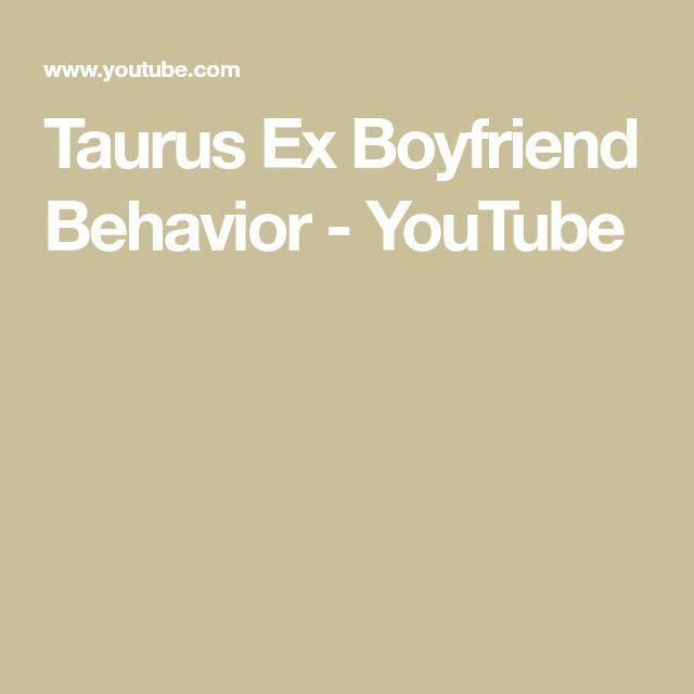 Taurus ex boyfriend behaviour