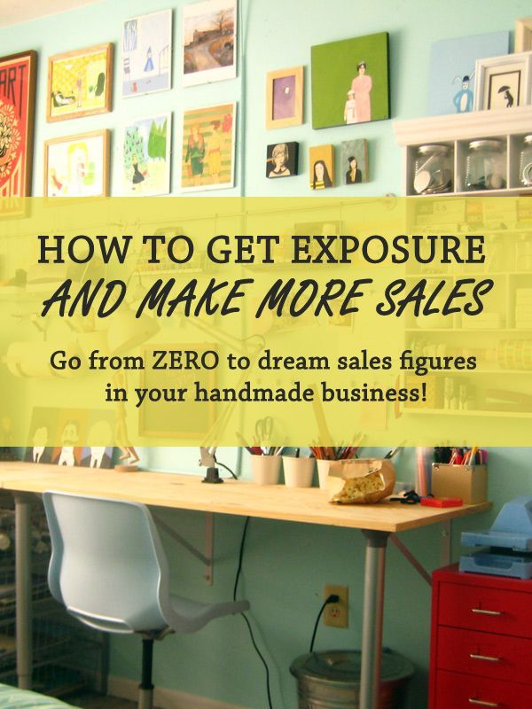 How to Get Exposure and Make More Sales - Go from ZERO to dream sales figures in your handmade business