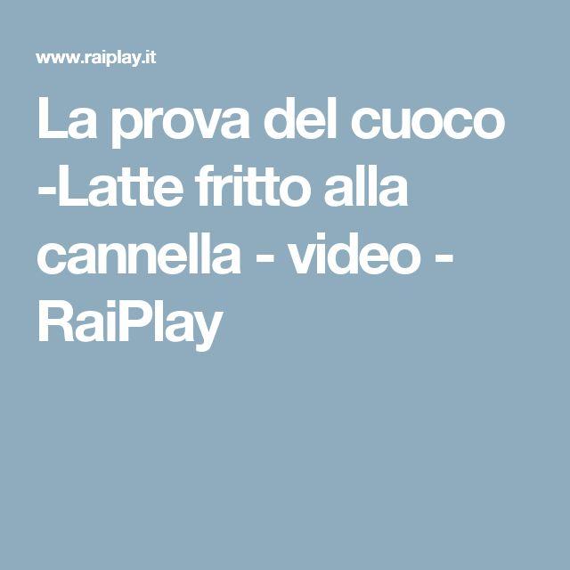 La prova del cuoco -Latte fritto alla cannella - video - RaiPlay